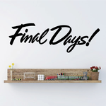 Final Days Wall Decal - Vinyl Decal - Car Decal - Business Sign - MC206
