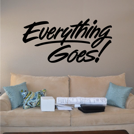 Everything Goes Wall Decal - Vinyl Decal - Car Decal - Business Sign - MC208