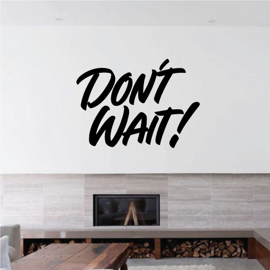 Don't Wait Wall Decal - Vinyl Decal - Car Decal - Business Sign - MC210