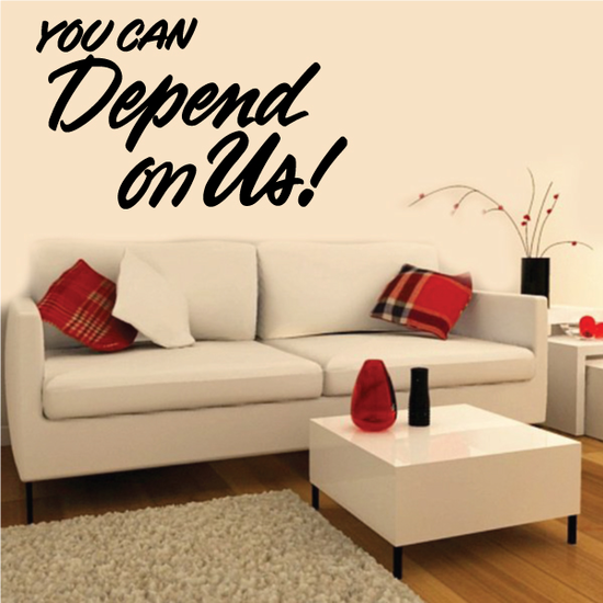 You Can Depend On Us Wall Decal - Vinyl Decal - Car Decal - Business Sign - MC215