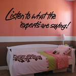Listen To What The Experts Are Saying Wall Decal - Vinyl Decal - Car Decal - Business Sign - MC217