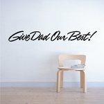 Give Dad Our Best Wall Decal - Vinyl Decal - Car Decal - Business Sign - MC232