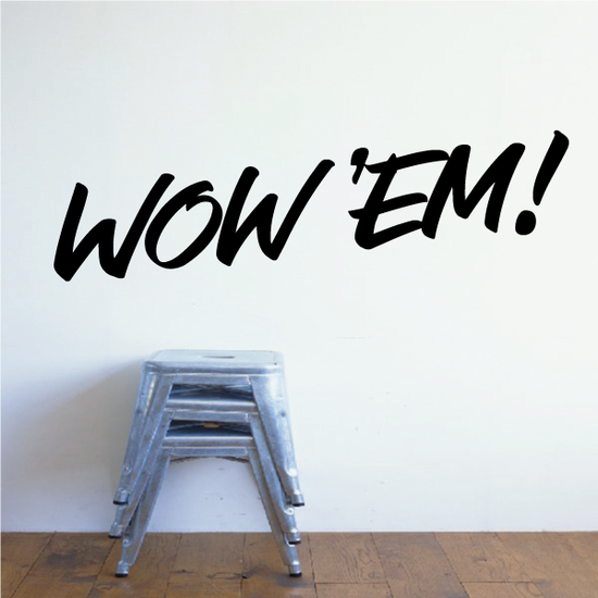 Wow 'Em Wall Decal - Vinyl Decal - Car Decal - Business Sign - MC234