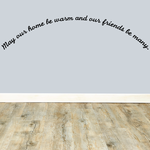 May our home be warm and our friends be many Wall Decal