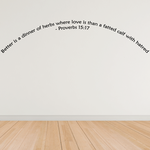 Better is a dinner of herbs Proverbs 15:17 Wall Decal