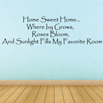 Home sweet home where ivy grows roses bloom and sunlight fills my favorite Wall Decal