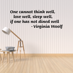 One cannot think well love well sleep well if one has not dined well Virginia Woolf Wall Decal
