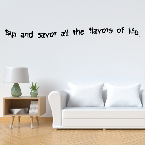 Sip and savor all the flavors of life Wall Decal