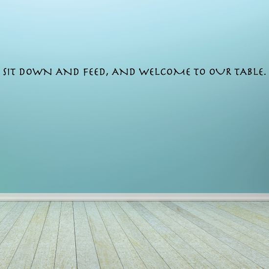 Sit down and feed and welcome to our table Wall Decal