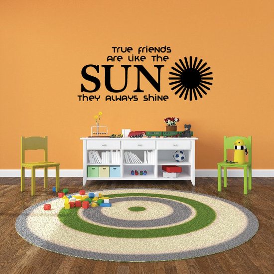True Friends are like the sun they always shine Wall Decal