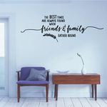 The Best Times are Always found when Friends and Family Gather Round Wall Decal