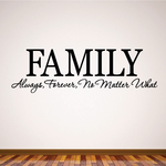 Family Always Forever No Matter What Wall Decal