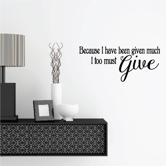 Because I have been Given much I too must give Wall Decal
