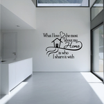 What I Love the most about my home is whoe I share it with Wall Decal