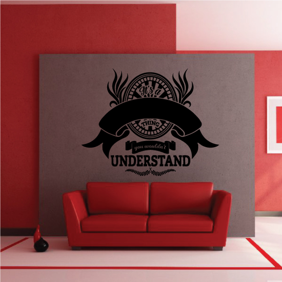 You Wouldnt Understand Wall Decal