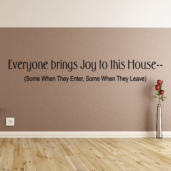 Everyone brings joy to this house Wall Decal