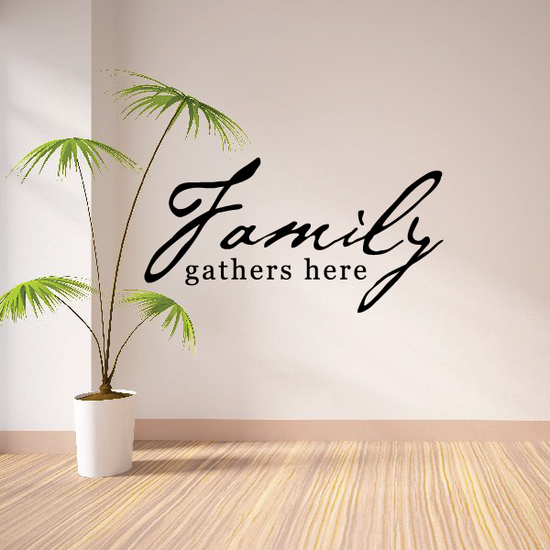 Family Gathers Here Wall Decal