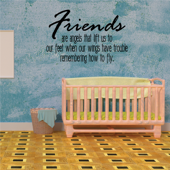 Friends are angels that lift us to our feet when our wings have trouble remembering how to fly Wall Decal