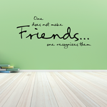 One does not make friends one recognizes them Wall Decal