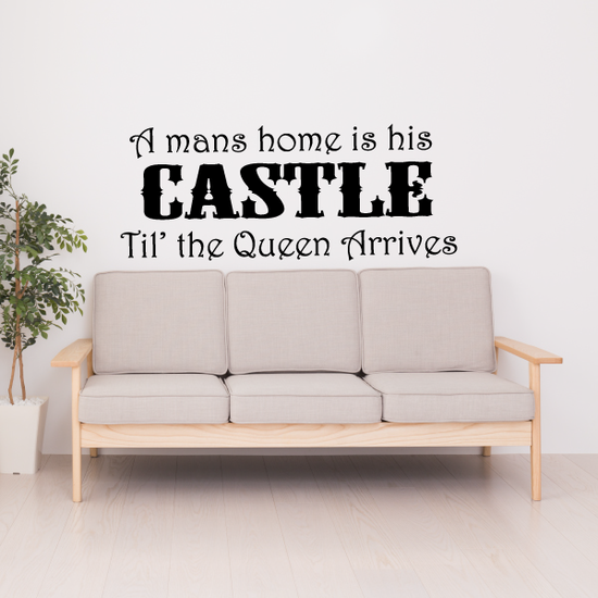 A mans home is his castle til the queen arrives Wall Decal