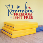 Remember Freedom Isn't Free Wall Decal