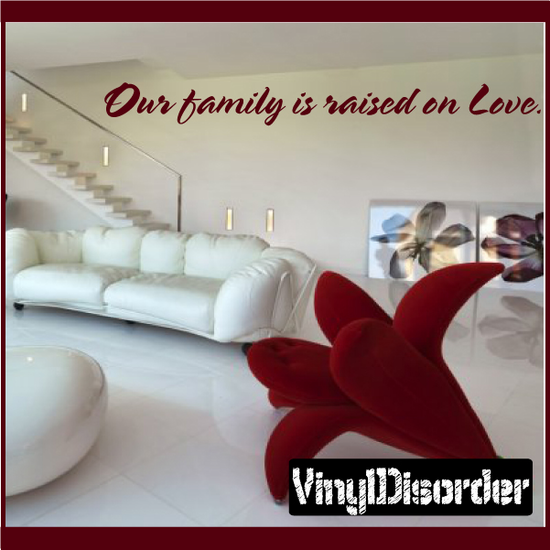 Our family is raised on Love Decal