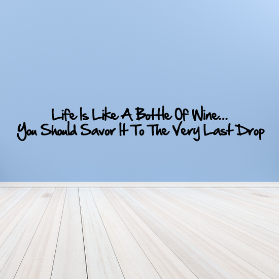 Life is like a bottle of wine You should savor it to the very last drop Wall Decal