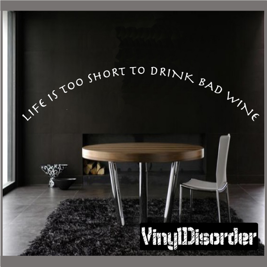Life is too short to drink bad wine Wall Decal