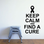 Keep Calm and Find a cure Decal