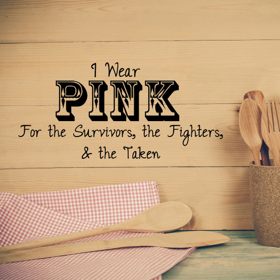 I wear pink for the Survivors, the fighters, and the Taken Quote Decal