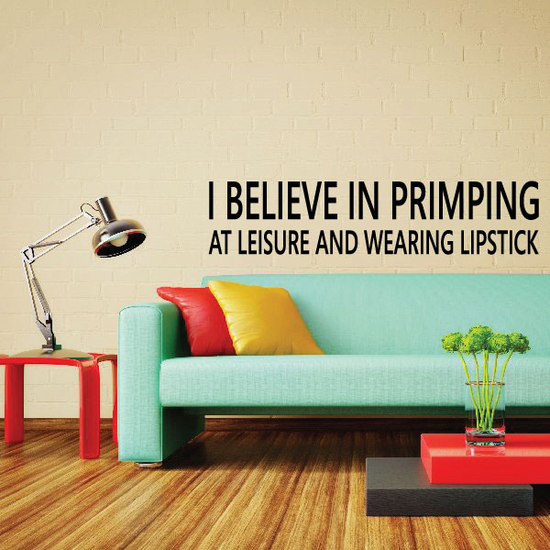 I Believe in primping at leisure and wearing lipstick Quote Decal