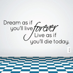 Dream as if you'll live forever live as if you'll die today Decal