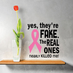 Yes They're Fake the real ones nearly killed me Printed Die Cut Decal