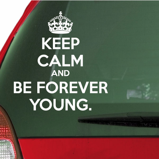 Keep Calm and Be Forever Young Decal