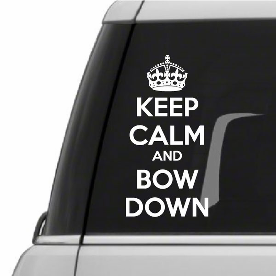 Keep Calm and Bow Down Decal