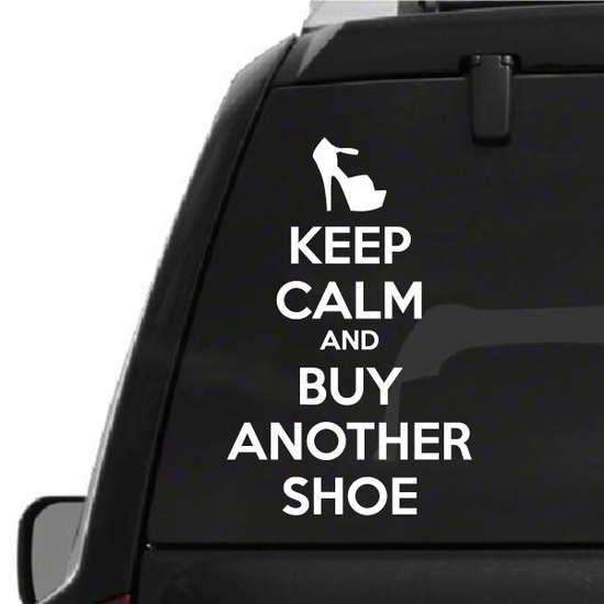 Keep Calm and Buy Another Shoe Decal