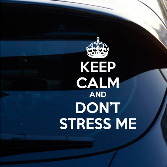 Keep Calm and Don't Stress Me Decal