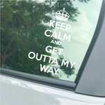 Keep Calm and Get Out Of My Way Decal