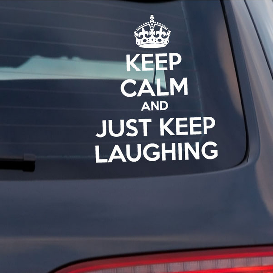 Keep Calm and Just Keep Laughing Decal