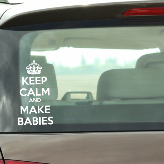 Keep Calm and Make Babies Decal