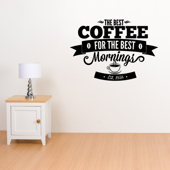 The Best Coffee For The Best Mornings Decal