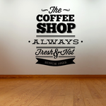 The Coffee Shop Always Fresh & Hot Since 1923 Decal