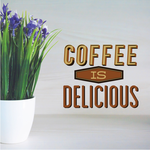 Coffee Is Delicious Printed Decal