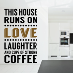 This House Runs On Love laughter and Coffee Decal