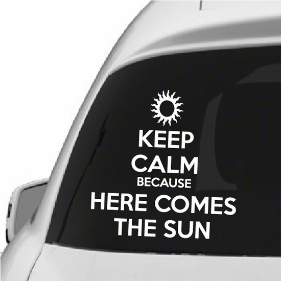 Keep Calm Because Here Comes the Sun Decal
