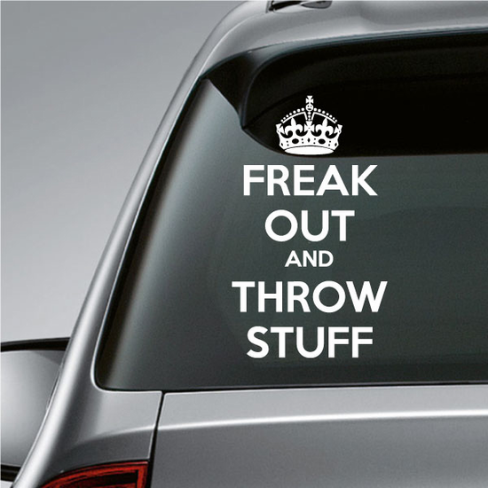 Keep Calm Freak Out and Throw Stuff Decal