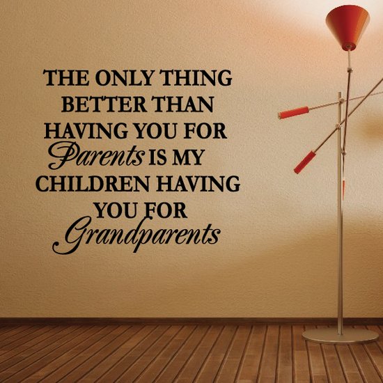 the only thing better than having you for parents is my children having you for grandparents Wall Decal