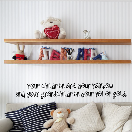 Your children are your rainbow and your grandchildren your pot of gold Wall Decal