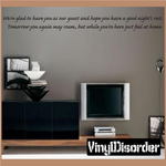 We are glad to have you as our guest and hope you have a good nights rest Tomorrow you again may roam but while you are here just feel at home Wall Decal