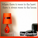 Where there is room in the heart there is always room in the house Wall Decal